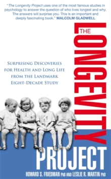 The Longevity Project : Surprising Discoveries for Health and Long Life from the Landmark Eight Decade Study, Paperback Book