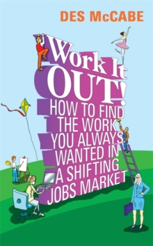 Work it Out! : How to Find the Work You Always Wanted in a Shifting Jobs Market, Paperback Book