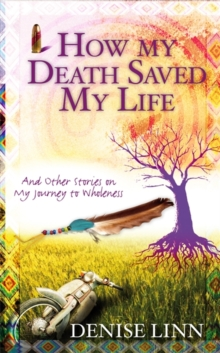 How My Death Saved My Life : And Other Stories On My Journey To Wholeness, Paperback / softback Book