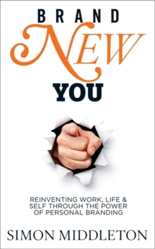 Brand New You : Reinventing Work, Life & Self Through the Power of Personal Branding, Paperback Book