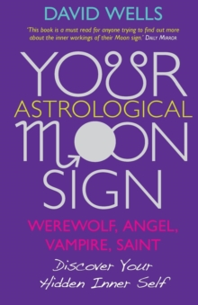 Your Astrological Moon Sign : Werewolf, Angel, Vampire, Saint? - Discover Your Hidden Inner Self, Paperback Book