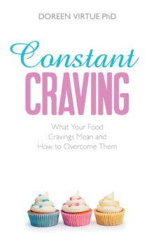 Constant Craving : What Your Food Cravings Mean and How to Overcome Them, Paperback Book