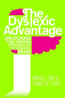 The Dyslexic Advantage : Unlocking the Hidden Potential of the Dyslexic Brain, Paperback / softback Book