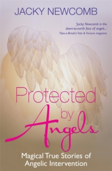 Protected by Angels : Magical True Stories of Angelic Intervention, Paperback / softback Book