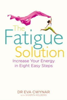 The Fatigue Solution : Increase Your Energy in Eight Easy Steps, Paperback Book