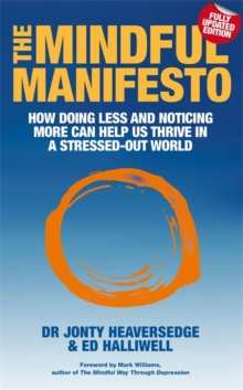The Mindful Manifesto : How doing less and noticing more can help us thrive in a stressed-out world, Paperback / softback Book