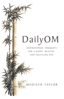 DailyOm : Inspirational Thoughts for a Happy, Healthy and Fulfilling Day, Paperback / softback Book