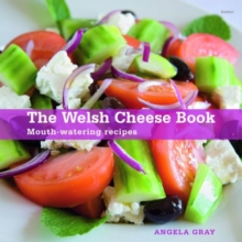 Welsh Cheese Book, The - Mouth-Watering Recipes, Paperback Book