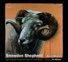 Snowdon Shepherd �  Four Seasons on the Hill Farms of North Wales, Hardback Book
