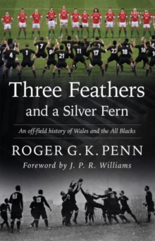 Three Feathers and a Silver Fern - An Off-Field History of the 'Wales-All Blacks Fixtures', Paperback Book