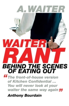 Waiter Rant : Behind the Scenes of Eating Out, Paperback Book