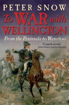 To War with Wellington : From the Peninsula to Waterloo, Paperback / softback Book