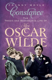 Constance : The Tragic and Scandalous Life of Mrs Oscar Wilde, Paperback Book
