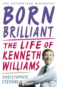 Kenneth Williams: Born Brilliant : The Life of Kenneth Williams, Hardback Book