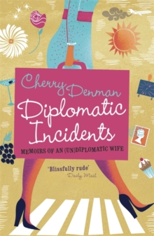 Diplomatic Incidents : Memoirs of an (Un)diplomatic Wife, Paperback Book