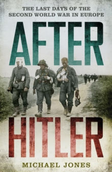After Hitler : The Last Days of the Second World War in Europe, EPUB eBook