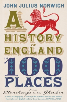 A History of England in 100 Places : From Stonehenge to the Gherkin, Paperback Book