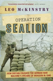 Operation Sealion : How Britain Crushed the German War Machine's Dreams of Invasion in 1940, Paperback Book