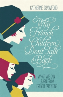 Why French Children Don't Talk Back, Paperback Book