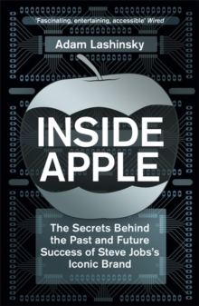 Inside Apple : The Secrets Behind the Past and Future Success of Steve Jobs's Iconic Brand, Paperback Book