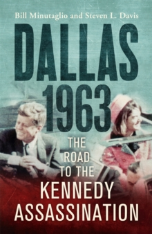 Dallas: 1963 : The Road to the Kennedy Assassination, Hardback Book