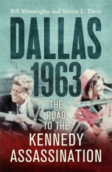 Dallas: 1963 : The Road to the Kennedy Assassination, Paperback Book