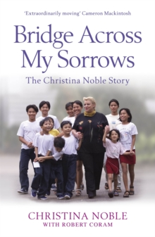 Bridge Across My Sorrows : The Christina Noble Story, Paperback / softback Book