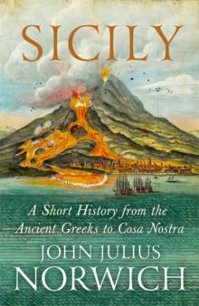 Sicily : A Short History, from the Greeks to Cosa Nostra, Hardback Book
