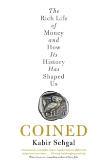 Coined : The Rich Life of Money and How Its History Has Shaped Us, EPUB eBook