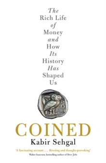 Coined : The Rich Life of Money and How Its History Has Shaped Us, Paperback / softback Book