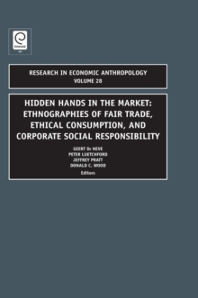 Hidden Hands in the Market : Ethnographies of Fair Trade, Ethical Consumption and Corporate Social Responsibility, Hardback Book
