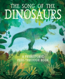 The Song of the Dinosaurs : A Prehistoric Peek-Through Book, Hardback Book