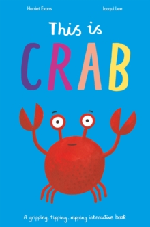 This is Crab : A gripping, tipping, nipping interactive book, Hardback Book