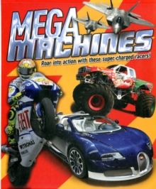 Mega Machines : Roar into Action with These Super-Charged Racers!, Paperback Book