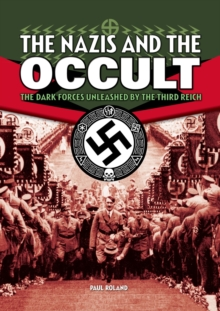Nazis and the Occult : The Dark Forces Unleashed by the Third Reich, Paperback Book