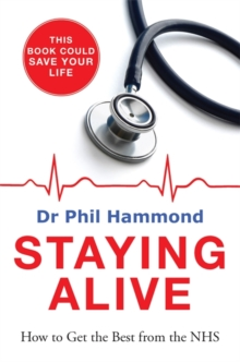 Staying Alive : How to Get the Best From the NHS, Paperback / softback Book