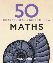 50 Maths Ideas You Really Need to Know, Hardback Book