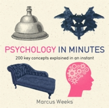 Psychology in Minutes : 200 Key Concepts Explained in an Instant, Paperback Book