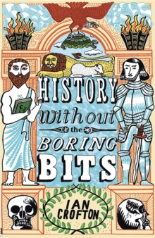 History Without the Boring Bits : A Curious Chronology of the World, Paperback Book