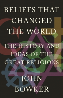 Beliefs That Changed the World : The History and Ideas of the Great Religions, Paperback Book
