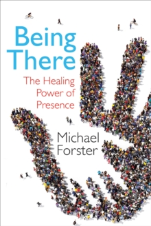 Being There : The Healing Power of Presence, Paperback Book