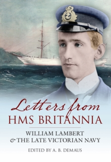 Letters from HMS Britannia : William Lambert & the Late Victorian Navy, Paperback / softback Book