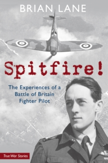Spitfire! : The Experiences of a Battle of Britain Fighter Pilot, Paperback Book