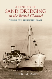 A Century of Sand Dredging in the Bristol Channel Volume One: The English Coast, Paperback / softback Book