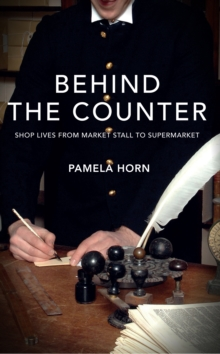 Behind the Counter : Shop Lives from Market Stall to Supermarket, Paperback / softback Book