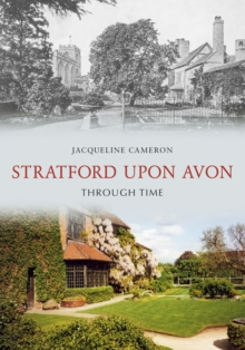 Stratford Upon Avon Through Time, Paperback / softback Book
