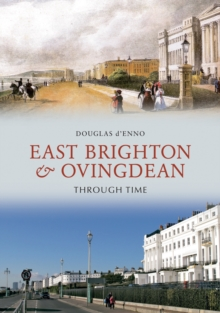 East Brighton & Ovingdean Through Time, Paperback / softback Book