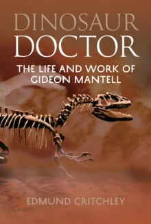 Dinosaur Doctor : The Life and Work of Gideon Mantell, Paperback Book