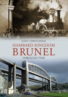 Isambard Kingdom Brunel Through Time, Paperback / softback Book