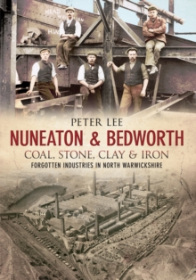 Nuneaton & Bedworth Coal, Stone, Clay and Iron, Paperback / softback Book